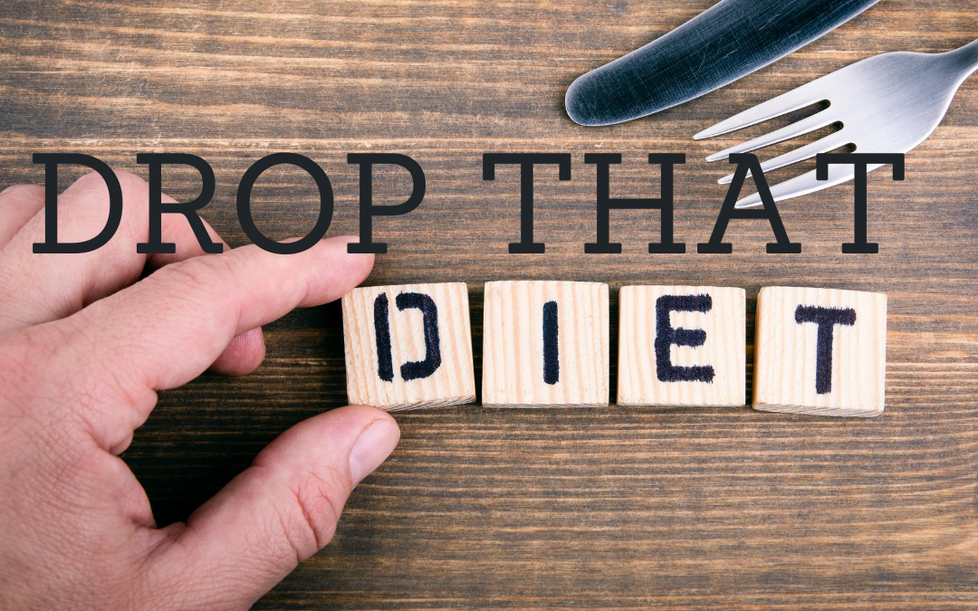Why you should drop that diet!
