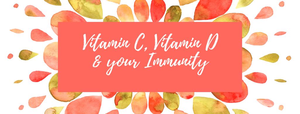 Vitamin C, Vitamin D & your Immune system