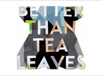 Better Than Tea Leaves
