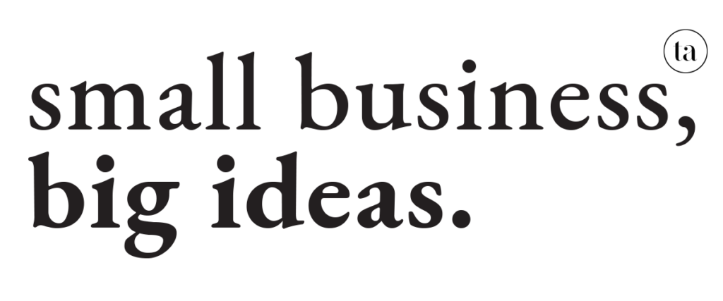 Small business, big ideas.