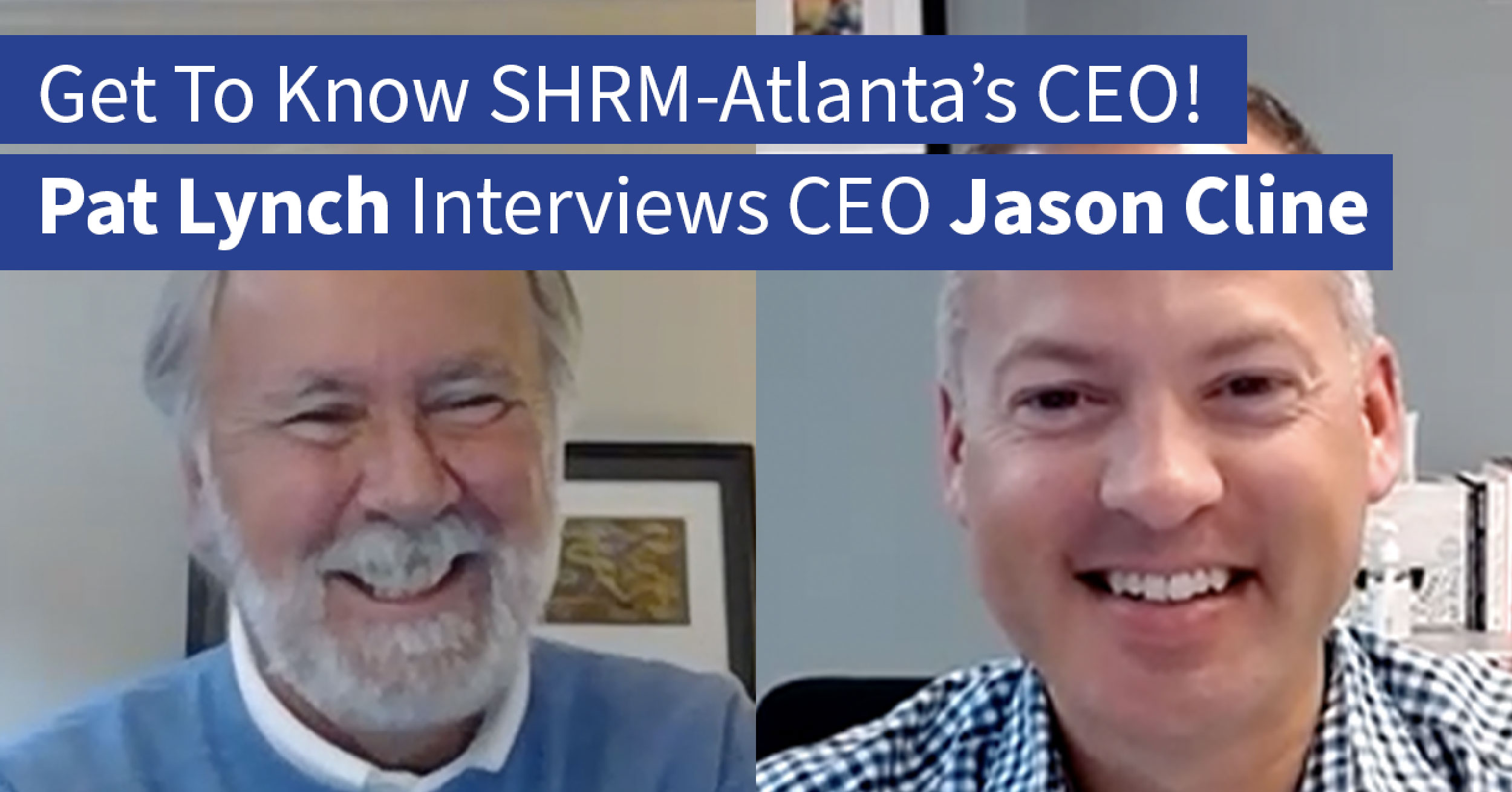 Get To Know SHRM-Atlanta's CEO! Pat Lynch interviews CEO Jason Cline