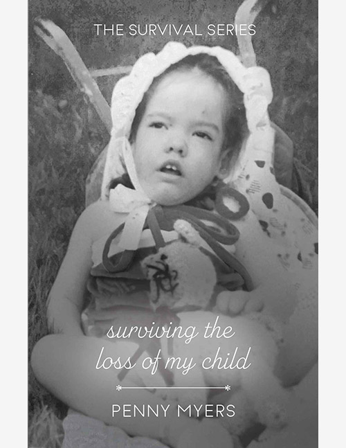 Surviving The Loss of My Child (The Survival Series Book 2)