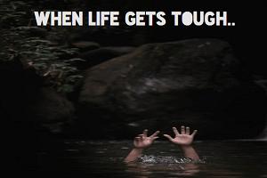 when life gets tough