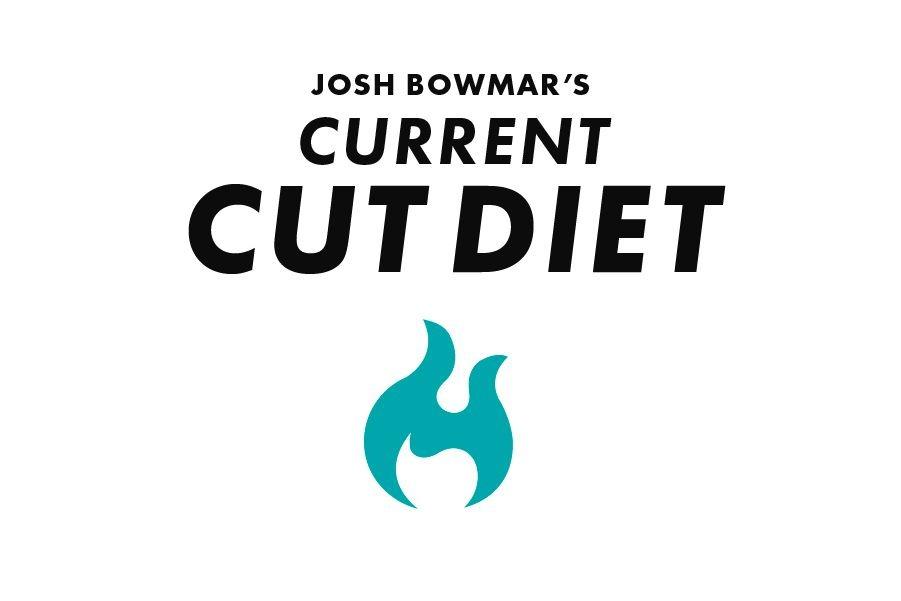 Josh Bowmar's Current Cut Diet:
