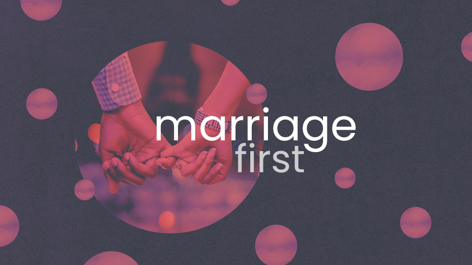 Marriage First