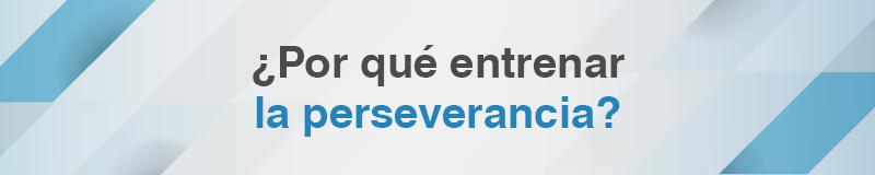 ¿Por qué entrenar la perseverancia?