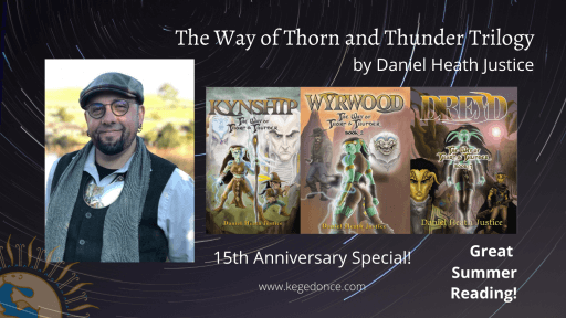 Daniel Heath Justice and Kegedonce Press celebrate the 15th Anniversary of The Way of Thorn and Thunder Trilogy