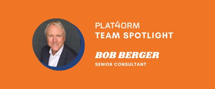Plat4orm Employee Spotlight – Bob Berger