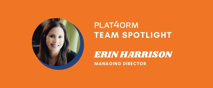 Plat4orm Team Spotlight: Erin Harrison