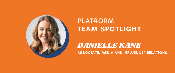 """A photo of Danielle Kane smiling and text that reads """"Plat4orm Team Spotlight. Danielle Kane. Associate, Media and Influencer Relations"""""""