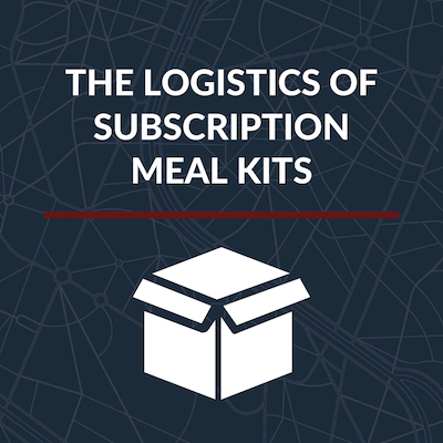 The Logistics of Subscription Meal Kits