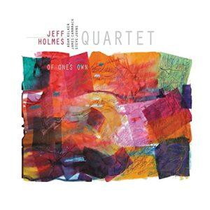 Jeff Holmes Quartet: Of One's Own