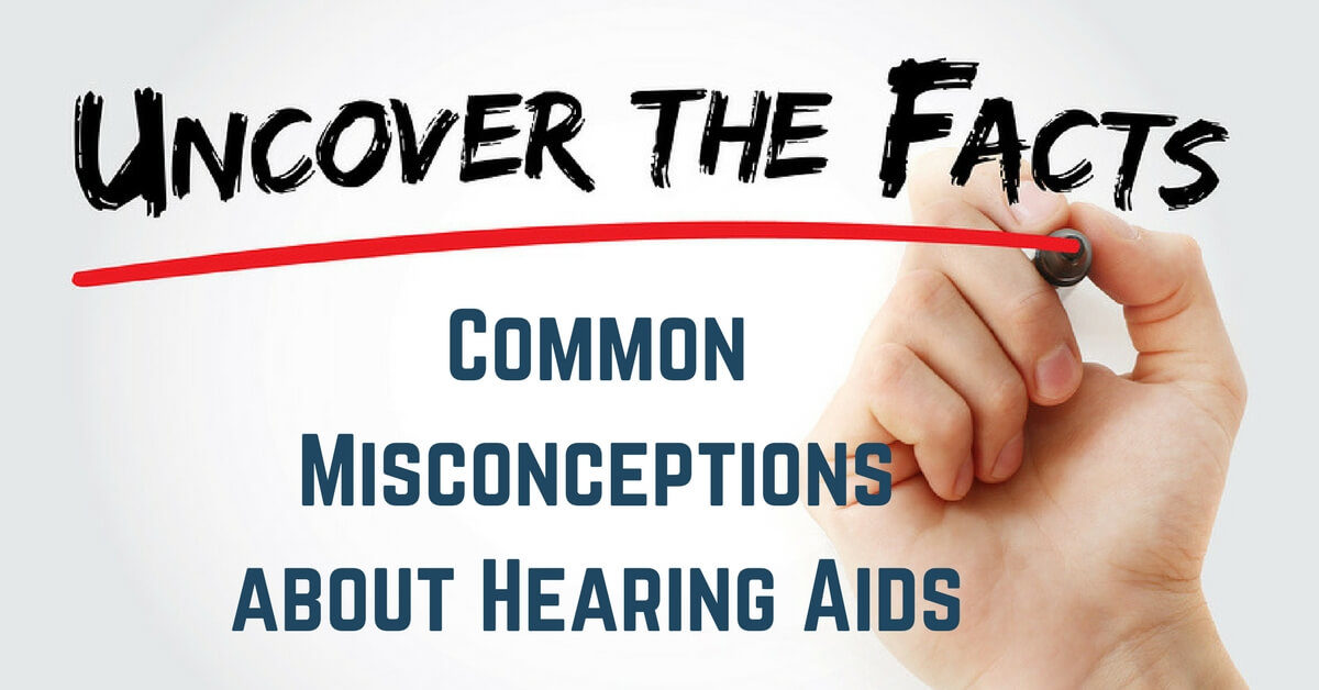 Common Misconceptions about Hearing Aids