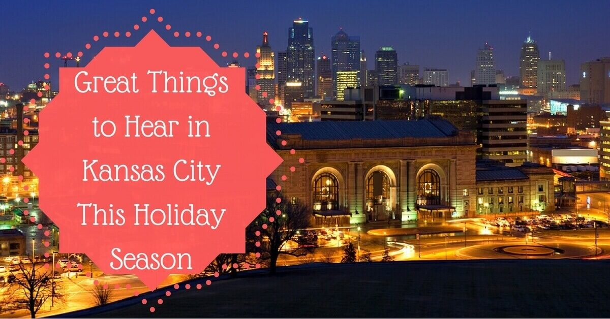 Great Things to Hear in Kansas City This Holiday Season