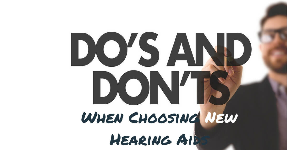 Do's and Don'ts When Choosing New Hearing Aids
