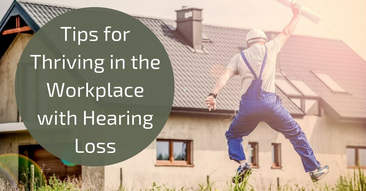 Tips for Thriving in the Workplace with Hearing Loss
