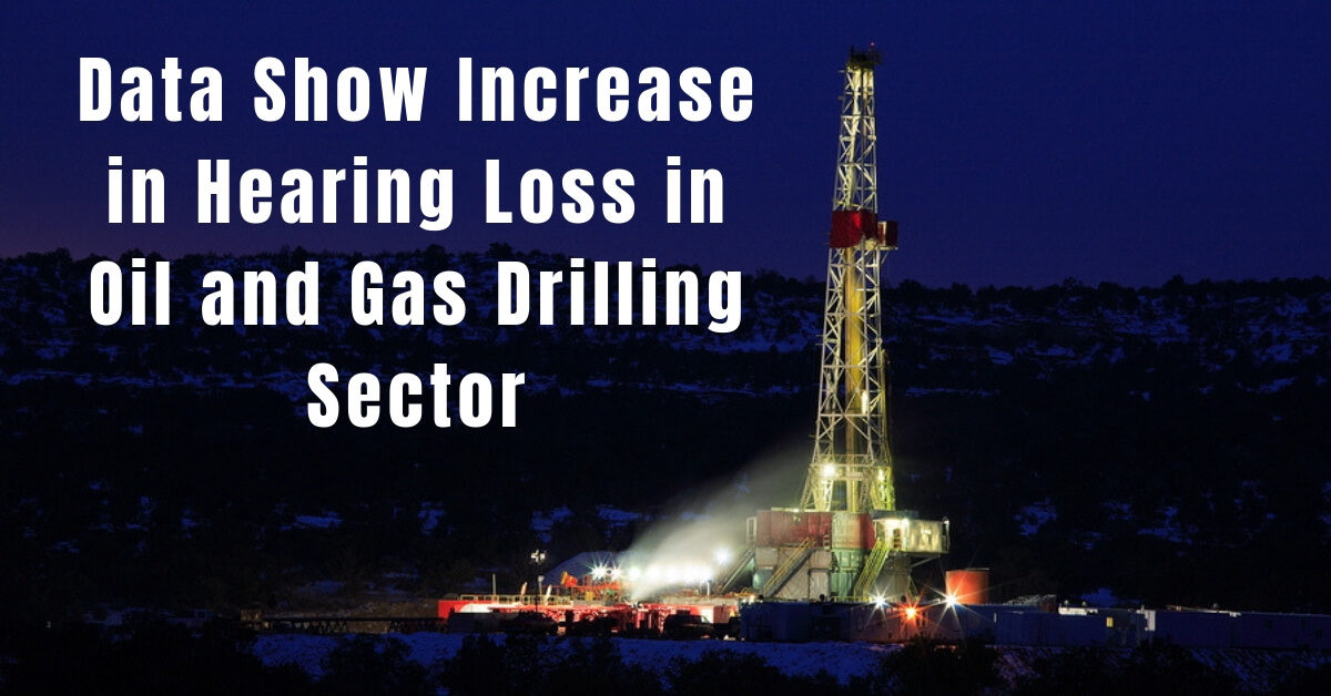 Increase in Hearing Loss in Oil and Gas Drilling Sector