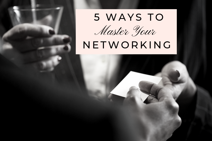 5 Ways To Master Your Networking