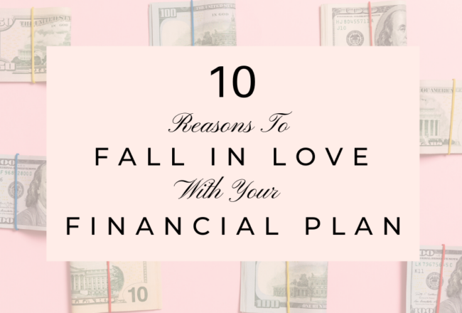 10 Reasons To Fall In Love With Your Financial Plan