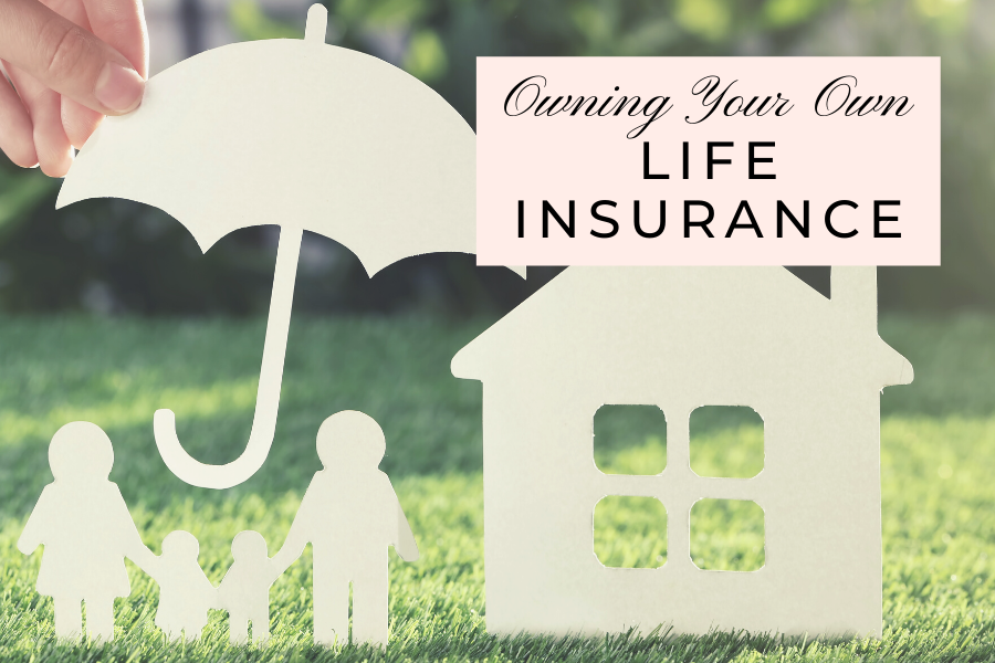 Owning Your Own Life Insurance by Lisa Elle, Financial Planner Calgary, Alberta