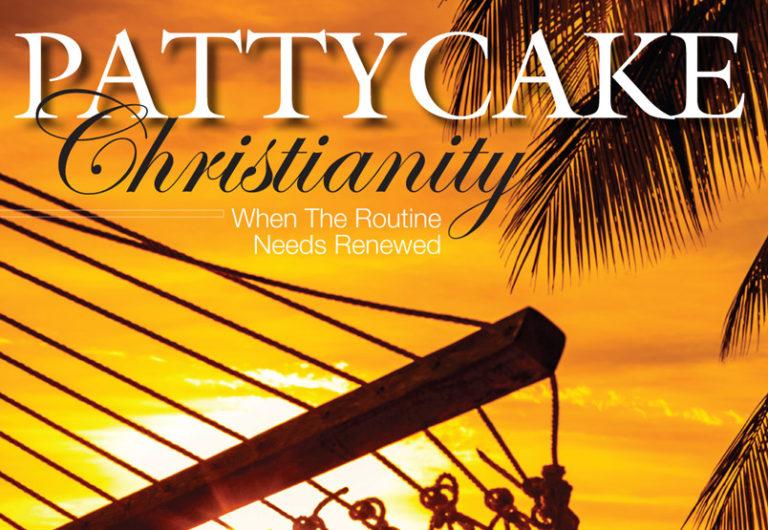 Pattycake Christianity – When The Routine Needs Renewed