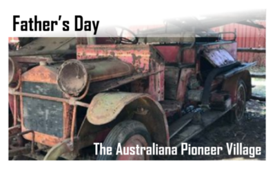 FATHER'S DAY | Visit Australiana Pioneer Village