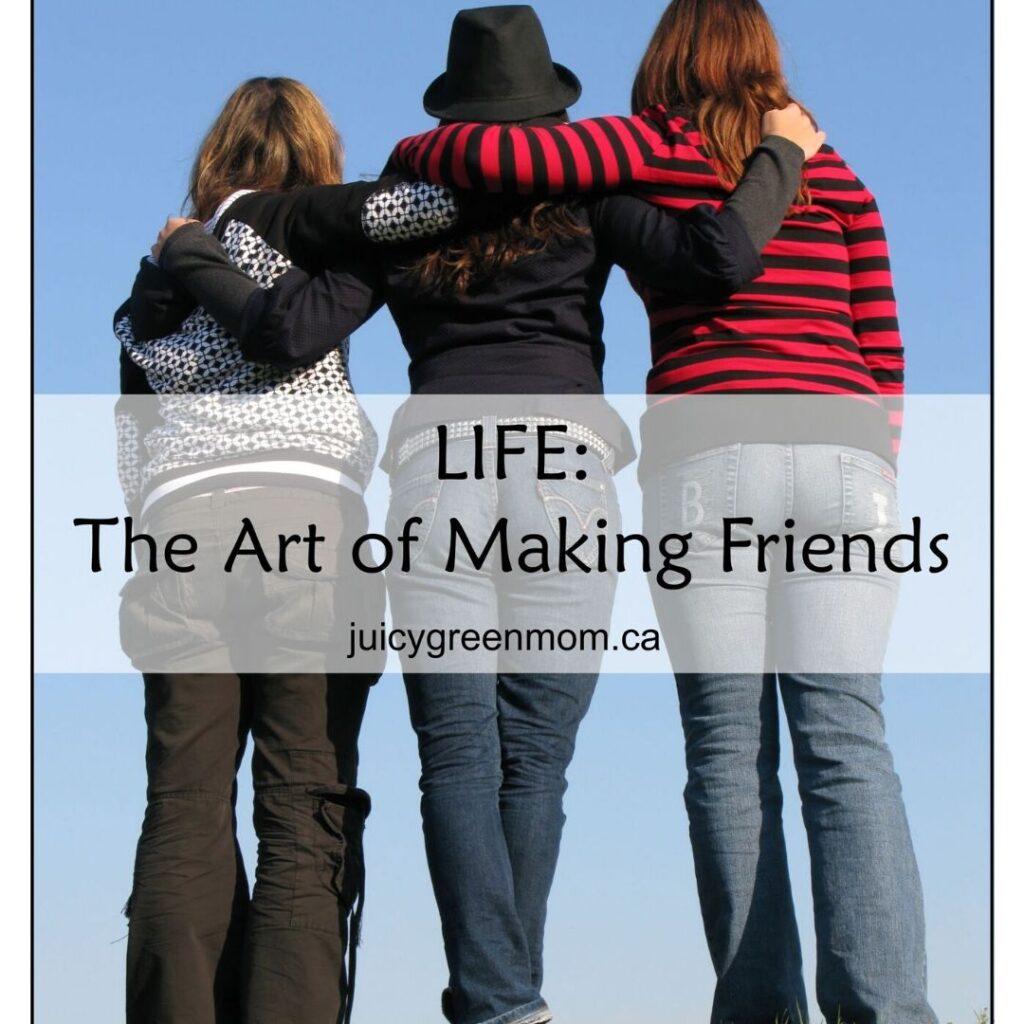 life the art of making friends juicygreenmom