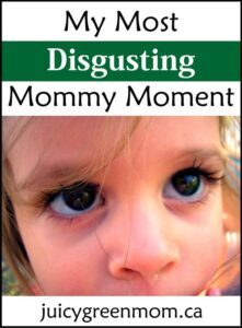 My Most Disgusting Mommy Moment