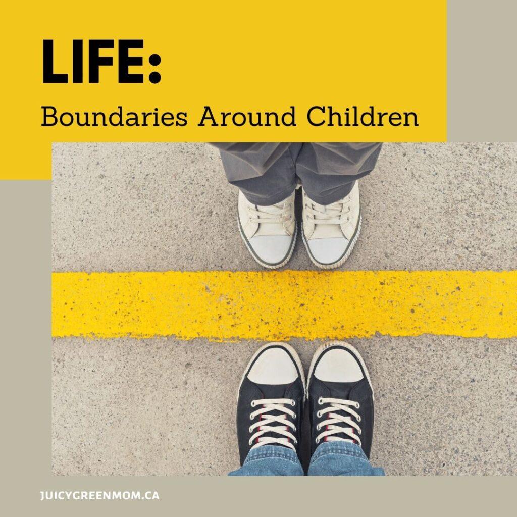 LIFE_ boundaries around children juicygreenmom