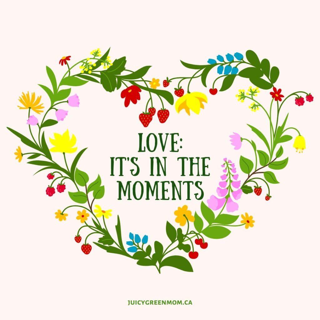 LOVE_ iT'S IN THE MOMENTS juicygreenmom