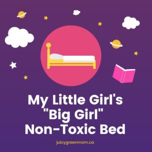 my little girl's big girl non toxic bed juicygreenmom