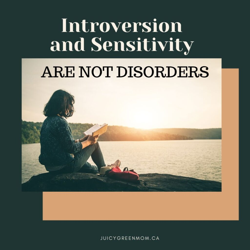 Introversion and Sensitivity ARE NOT DISORDERS juicygreenmom