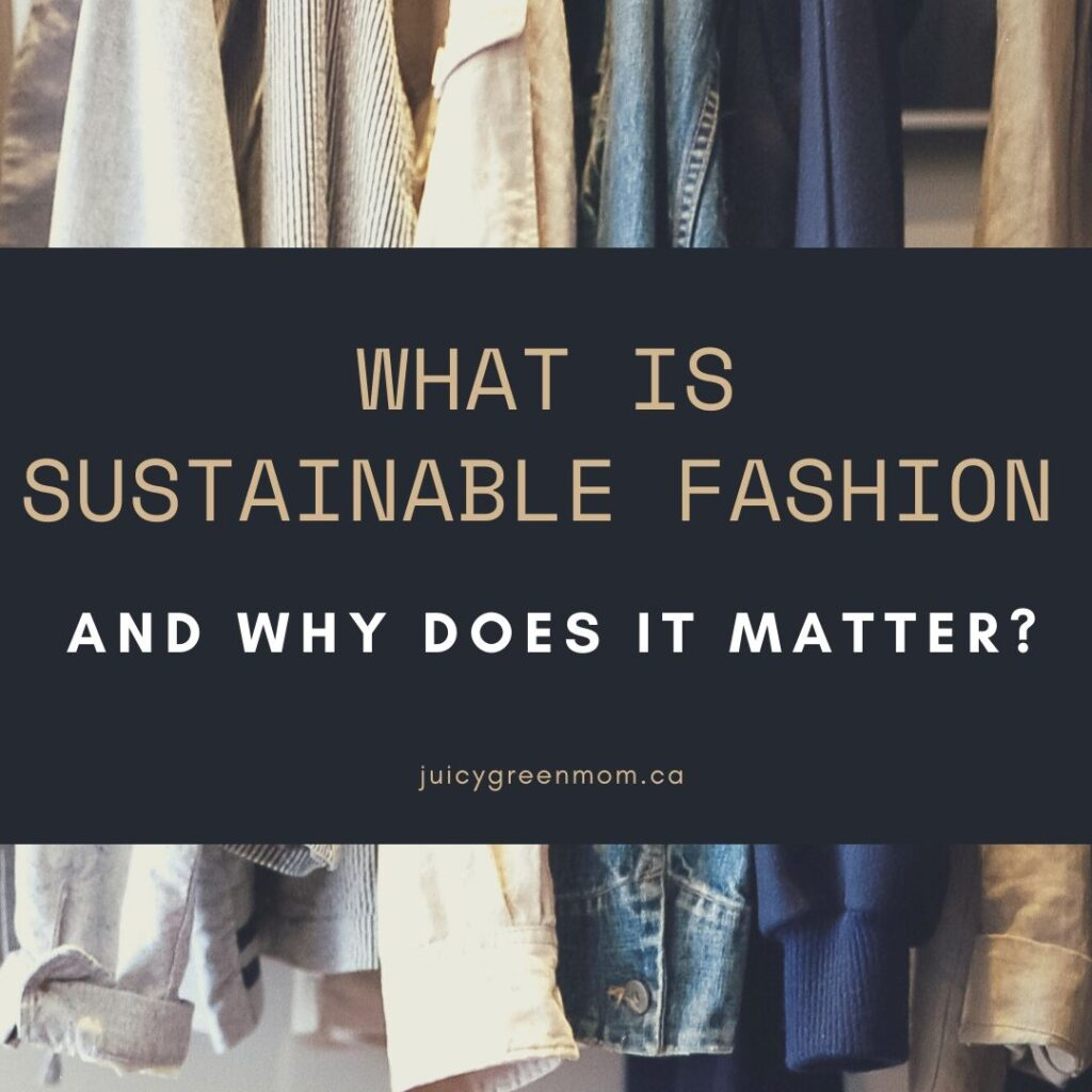 what is sustainable fashion and why does it matter juicygreenmom