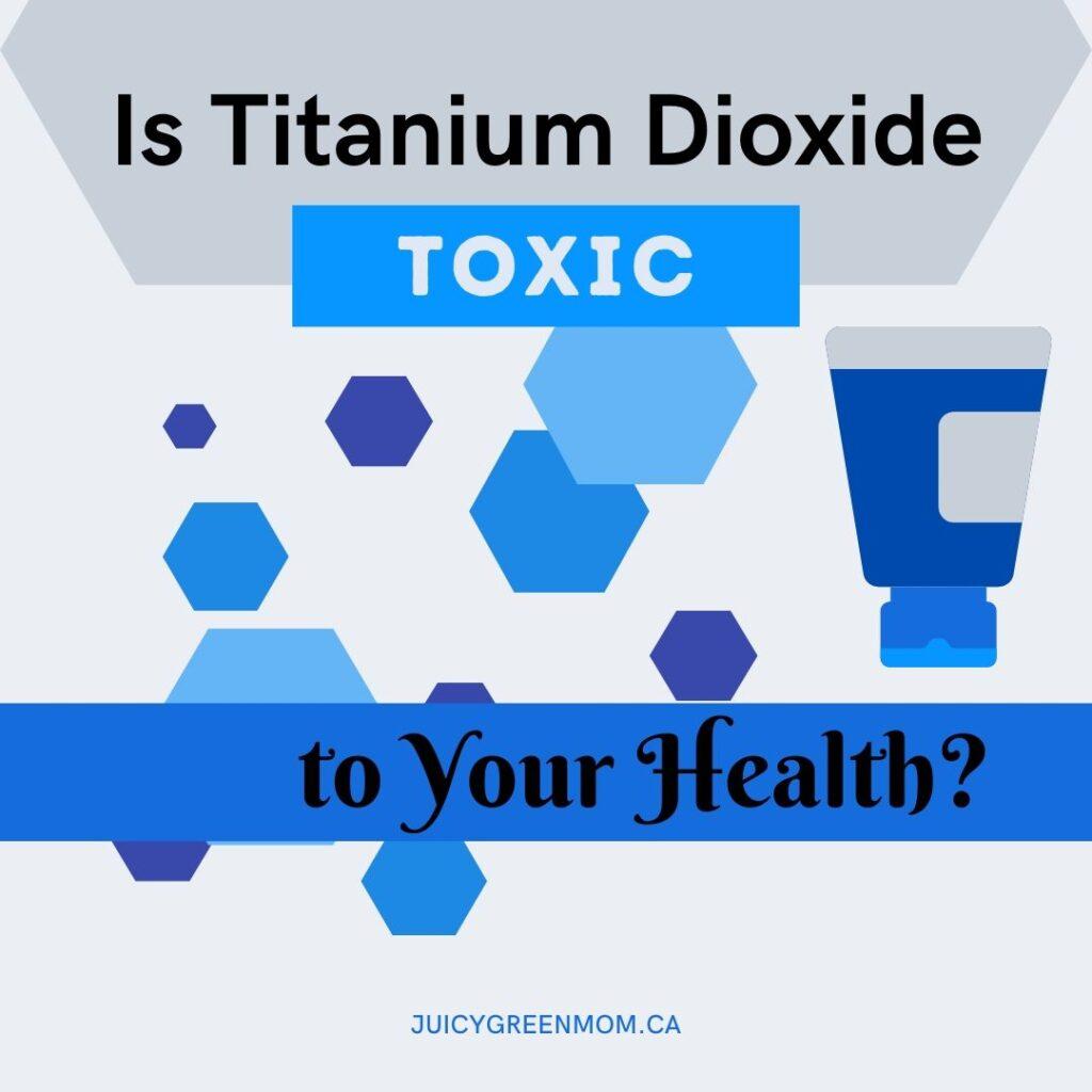 Is titanium dioxide toxic to your health juicygreenmom