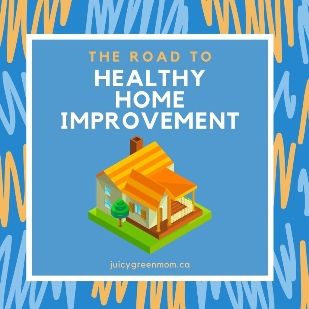 the road to healthy home improvement juicygreenmom