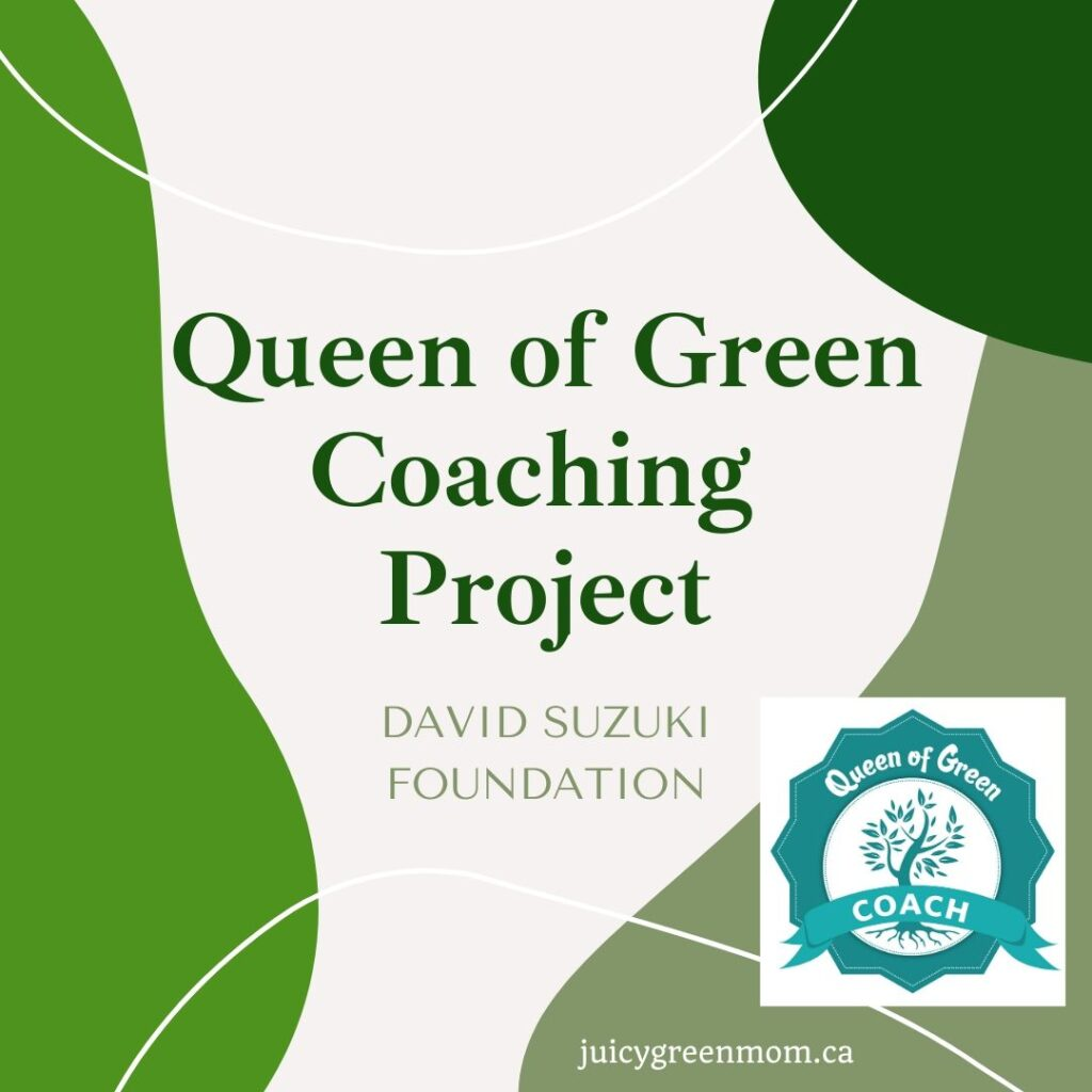 Queen of Green Coaching Project David Suzuki Foundation juicygreenmom