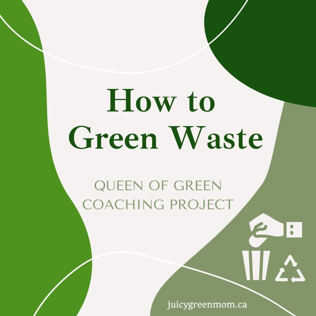 how to green waste queen of green coaching project juicygreenmom