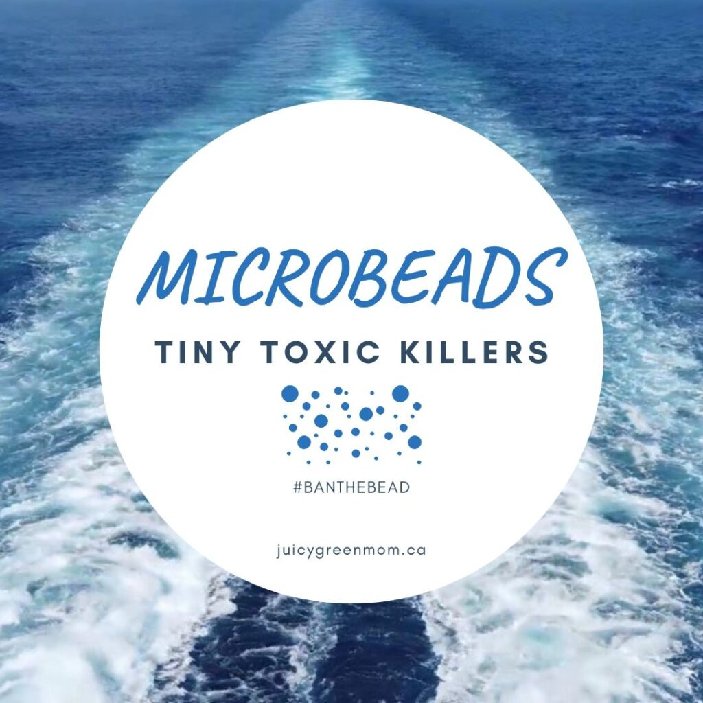 microbeads tiny toxic killers banthebead juicygreenmom