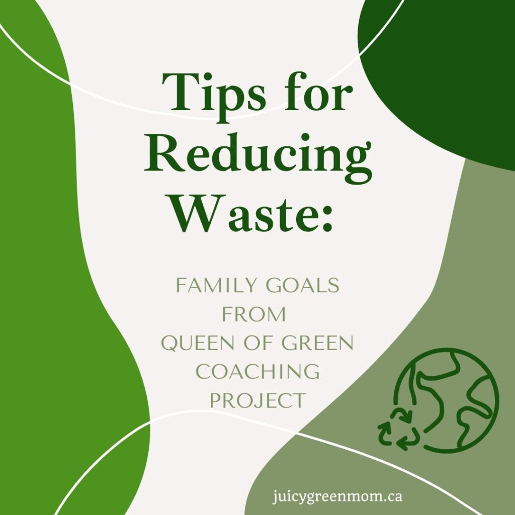Tips for Reducing Waste_ family goals from Queen of Green Coaching project juicygreenmom