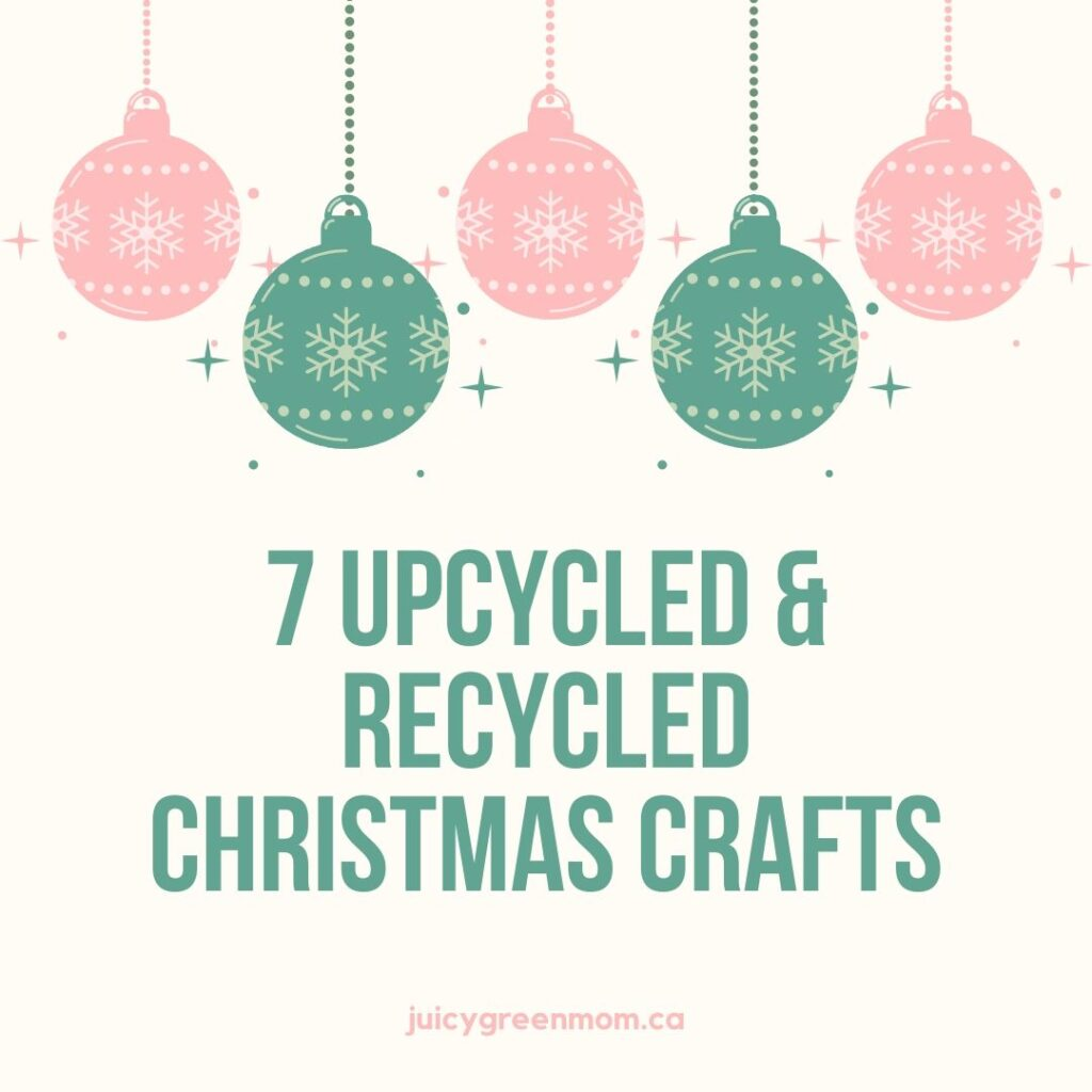 7 upcycled and recycled christmas crafts juicygreenmom
