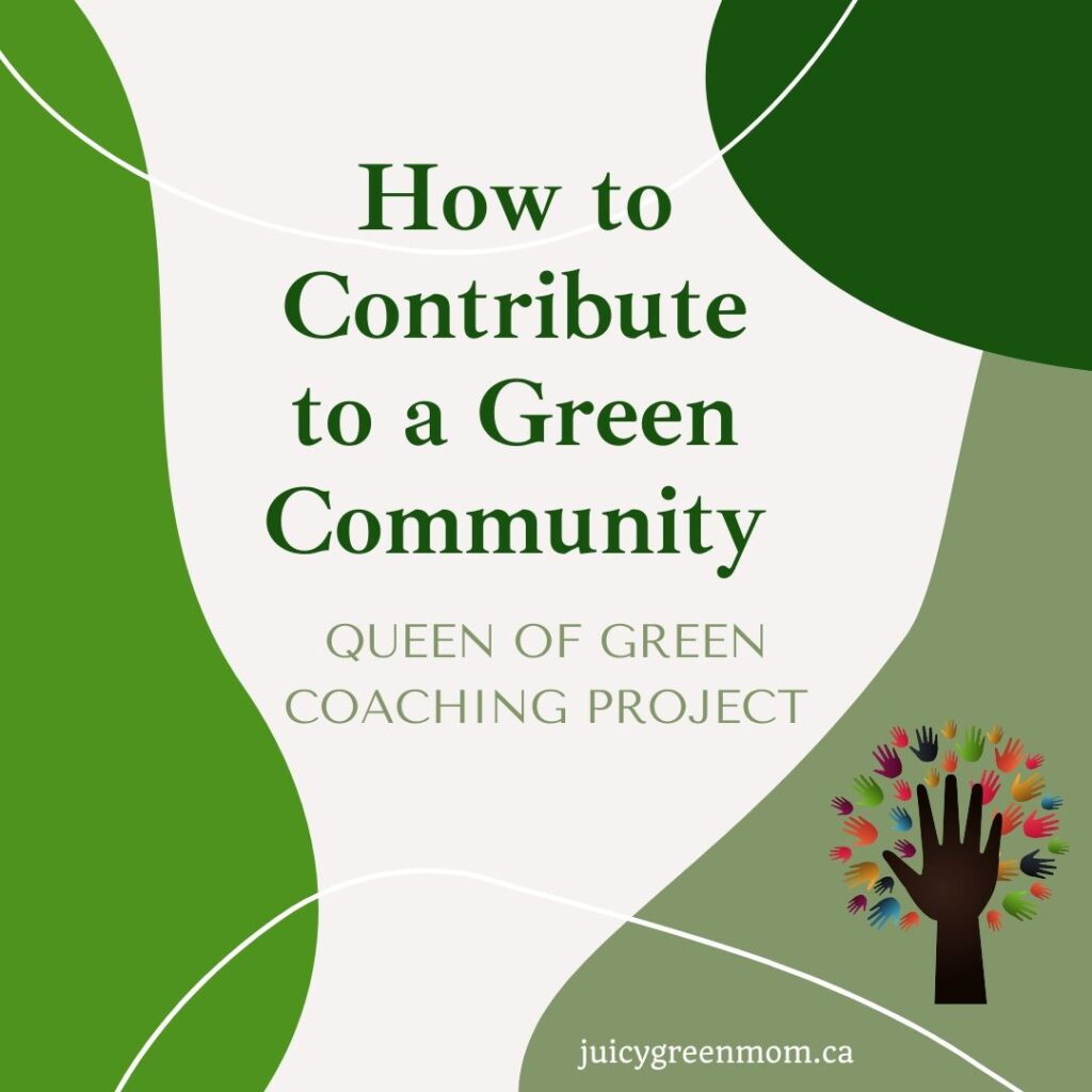 How to Contribute to a Green Community queen of green coaching project juicygreenmom