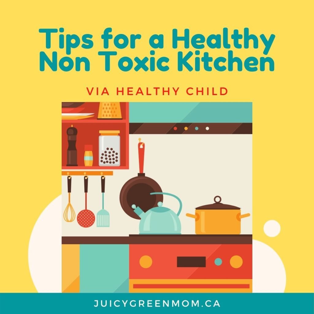 Tips for a Healthy Non Toxic Kitchen via Healthy Child juicygreenmom