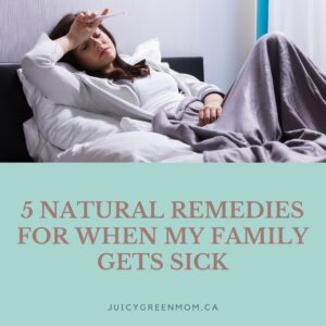 5 Natural Remedies For When My Family Gets Sick juicygreenmom