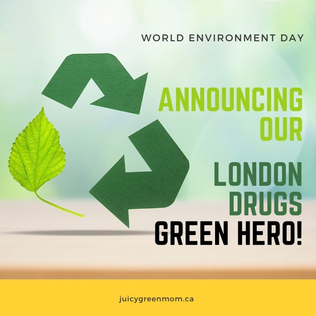 world environment day announcing our london drugs green hero juicygreenmom