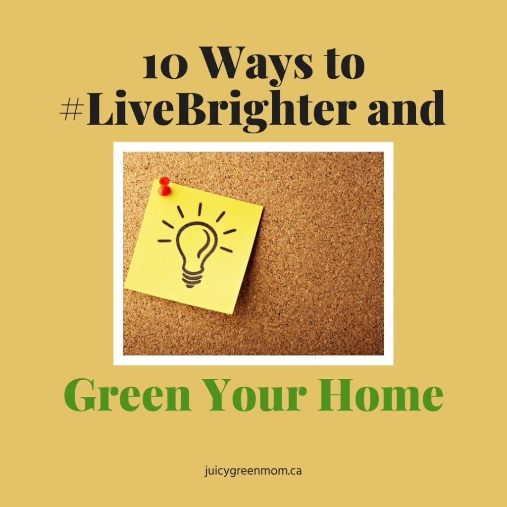 10 Ways to #LiveBrighter and Green Your Home juicygreenmom