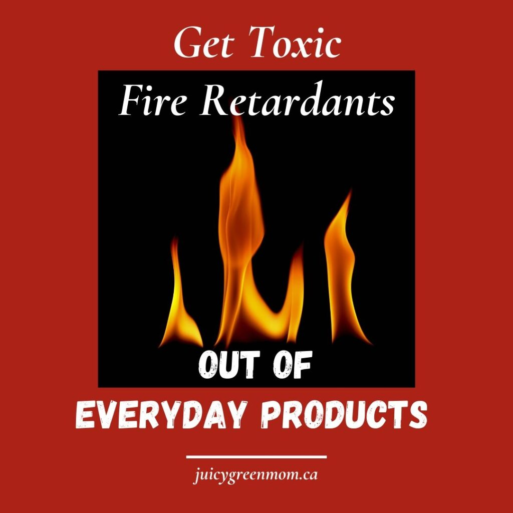Get Toxic Fire Retardants out of Everyday Products juicygreenmom