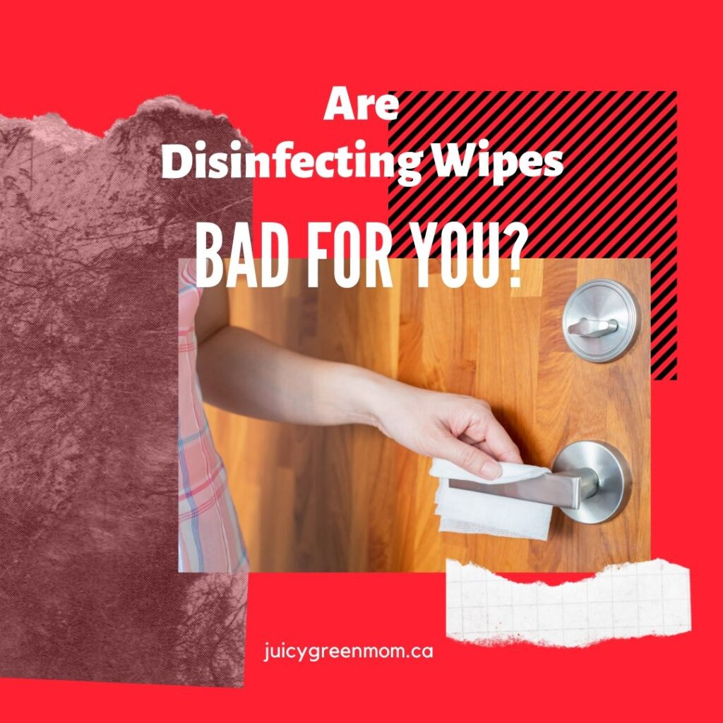 are disinfecting wipes bad for you juicygreenmom