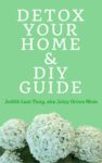 Detox your home & DIY Guide ebook juicygreenmom