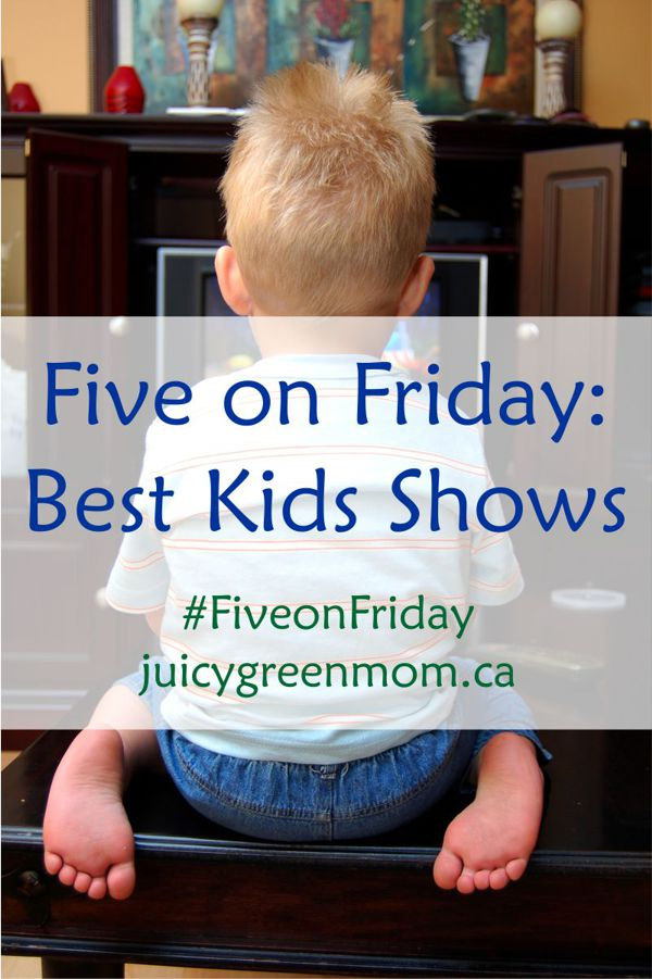 Five on Friday - Best Kids Show #FiveonFriday