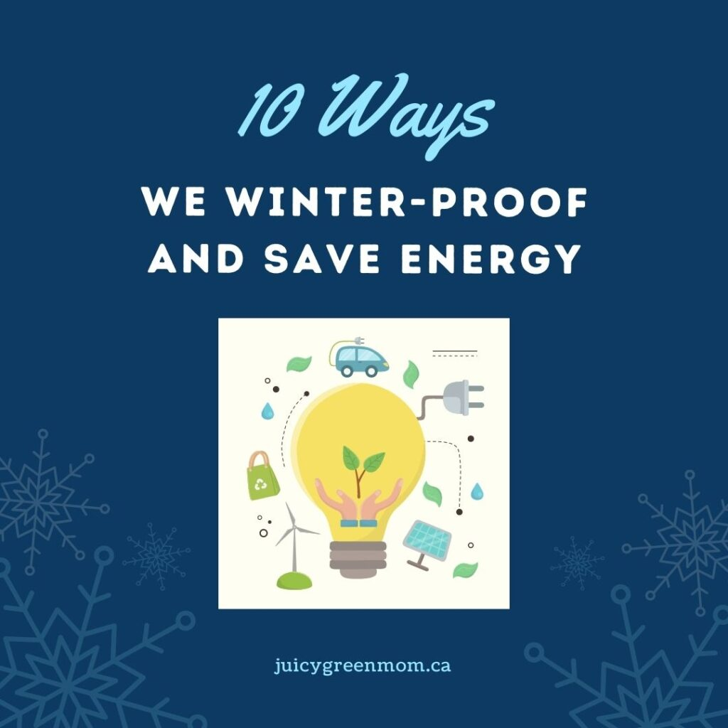 10 Ways We Winter-Proof and Save Energy juicygreenmom
